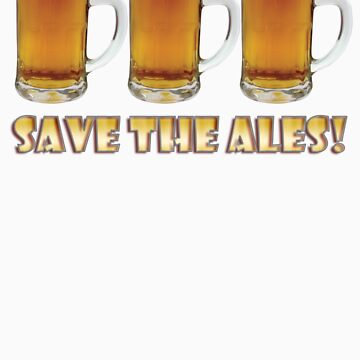 Save The Ales! by SayWhat