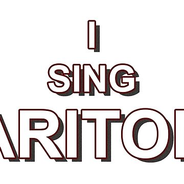 I sing baritone by mRudolphus
