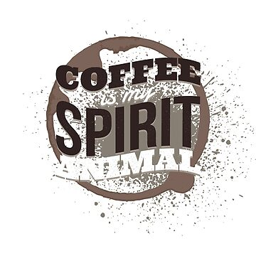 Coffee Is My Spirit Animal Coffee Stain by ZippyThread