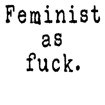 Feminist As Fuck Typed Graphic (black) by cnkna