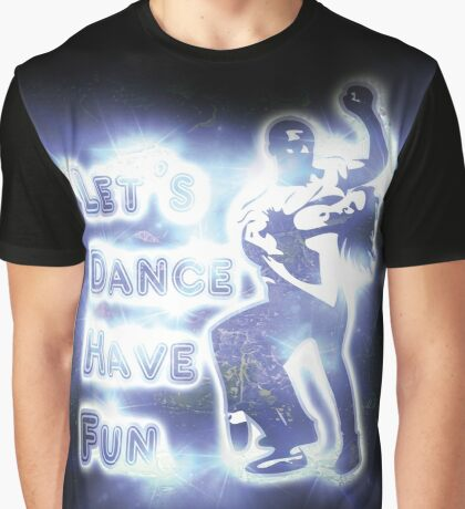 Lets dance have fun Graphic T-Shirt