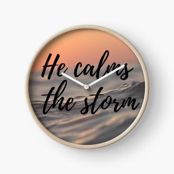 He calms the storm Clock