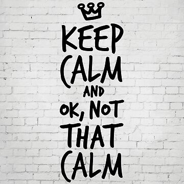 Keep calm and ok not that calm by inspirational4u