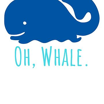 Oh Whale T Shirt For Men Women and Kids by maxhater