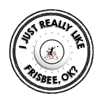 Funny Frisbee - I Just Really Like It Ok - Disc Game Sport Ultimate Humor by stuch75