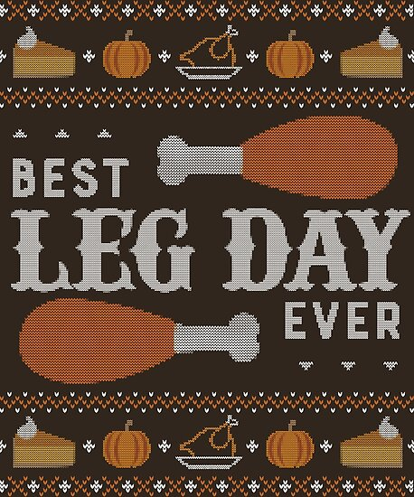 Best Leg Day Ever, Ugly Thanksgiving Sweater by HolidayWeek