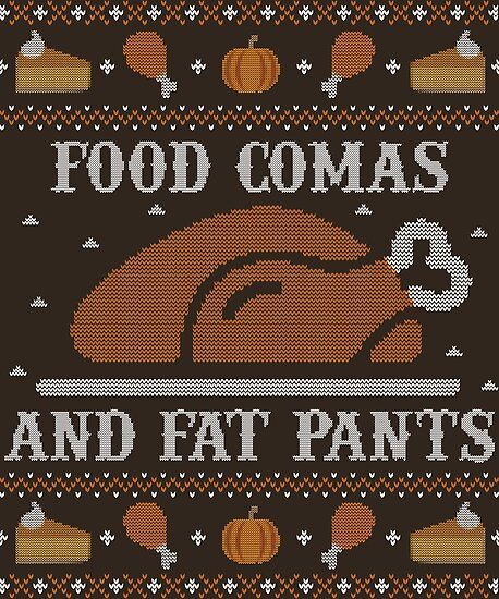 Food Comas and Fat Pants, Ugly Thanksgiving Sweater by HolidayWeek