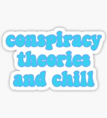conspiracy theories n chill?!?!?! Sticker