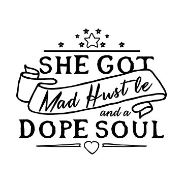 Funny Humble - She Got Mad Hustle And A Dope Soul - Respectful Humor by stuch75