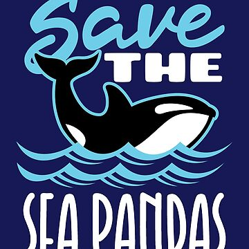 Orca Whale Save The Sea Pandas by jaygo