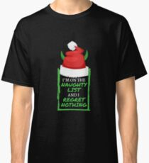 I'm On The Naughty List and Regret Nothing Humor Classic T-Shirt