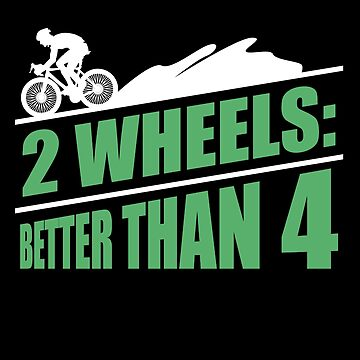 Cyclist Gifts - 2 Wheels: Better than 4 - Funny Quote for Bikers by sparkpress