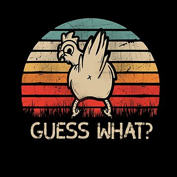 Guess What Chicken Butt by TheTeeSupplyCo