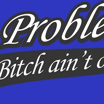 99 problems bitch is not one by dashiner