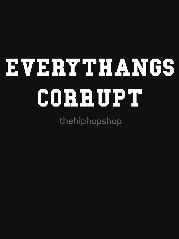 Everythangs Corrupt by thehiphopshop