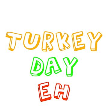 Happy Turkey Day Eh Canadian Thanksgiving Gift Tee Shirt by vicekingwear