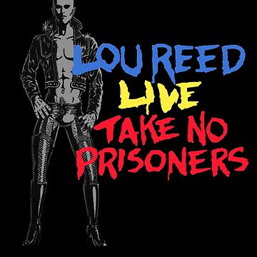 Lou Reed Take No Prisoners Shirt by RatRock