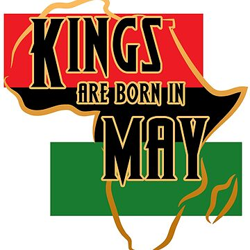 Birthday Kings Are Born In May by magiktees