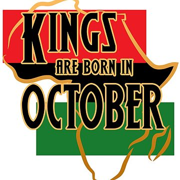 Birthday Kings Are Born In October by magiktees