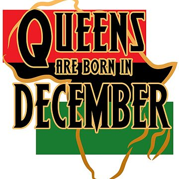 Birthday Queens Are Born In December by magiktees