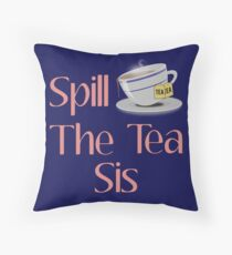 Spill The Tea Sis  Throw Pillow