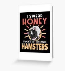 Hamster Lover I Swear Honey I Won't Get Any More Hamsters Greeting Card