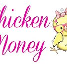 Chicken Money by BelleBrooksAU