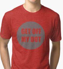 Get off of my dot, funny marching band Tri-blend T-Shirt