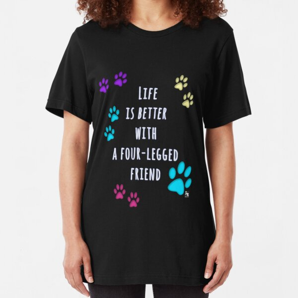 Life is better with a four-legged friend Slim Fit T-Shirt