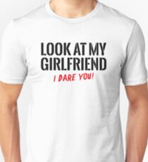 Look at my girlfriend – I dare you! Unisex T-Shirt