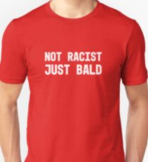 Not Racist Just Bald Funny Gift Tshirt Unisex T-Shirt
