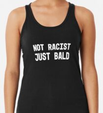 Not Racist Just Bald Funny Gift Tshirt Women's Tank Top