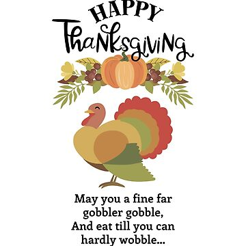 Gobbler Gobble Eat Till You Can Hardly Wobble Funny Thanksgiving Greetings by oceanwaves