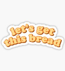 lets get this bread Sticker
