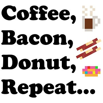 Coffee Bacon Donut Repeat by gkillerb