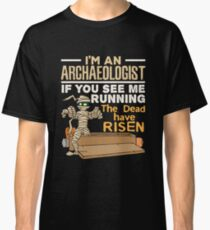 I'm An Archaeologist If You See Me Running The Dead Have Risen Mummy Halloween Classic T-Shirt