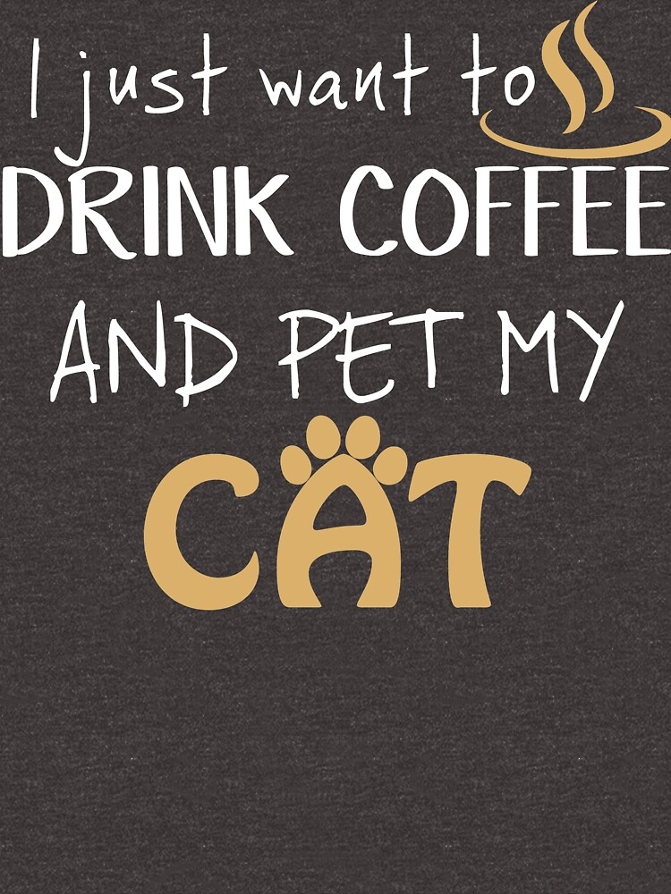 Drink Coffee and Pet my Cat, Perfect pet and drink Shirt by Adik