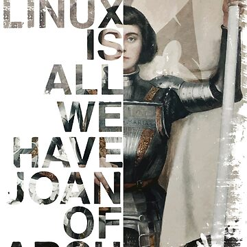 Linux Is All We Have Joan Of Arch by SWMOApparel