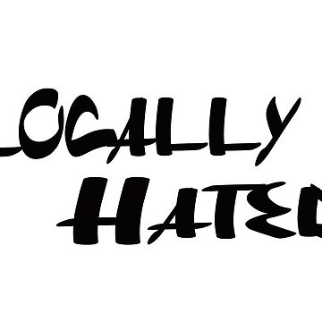 Locally Hated by panzerfreeman