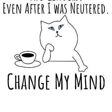 Change My Mind | Funny Meme T-Shirt 2 Genders Cat Coffee Tee by maxhater