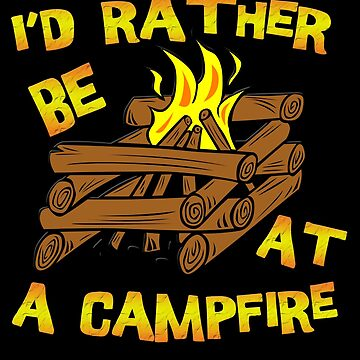I'd Rather be at a Campfire by gorff
