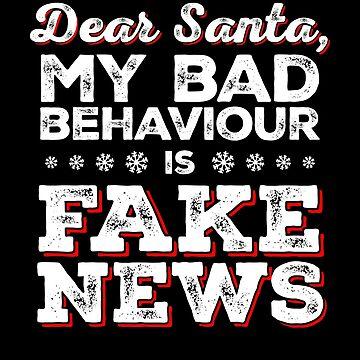 Dear Santa, My Bad Behaviour Is Fake News by gorillamerch