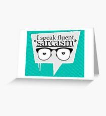 Fluent sarcasm Greeting Card