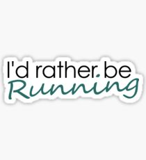 I'd rather be running Sticker