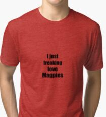 Magpies Lover Funny Gift Idea Animal Love Tri-blend T-Shirt