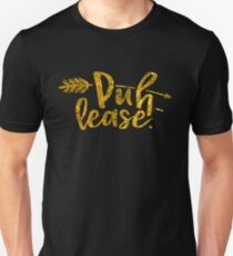 Puh Lease Sassy Quote Fashion Fit T-Shirt Unisex T-Shirt