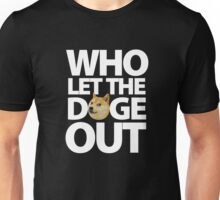 Who let the Doge out ! Unisex T-Shirt