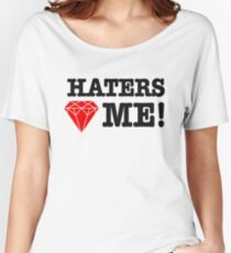 Haters love me Women's Relaxed Fit T-Shirt