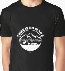 There is no plan B outdoor gift Graphic T-Shirt