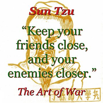 Keep Your Friends Close - Sun Tzu by CrankyOldDude